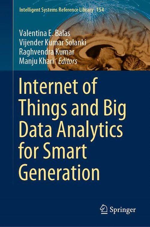Internet of Things and Big Data Analytics for Smart Generation  - Valentina E. Balas  - Raghvendra Kumar  - Vijender Kumar Solanki  - Manju Khari