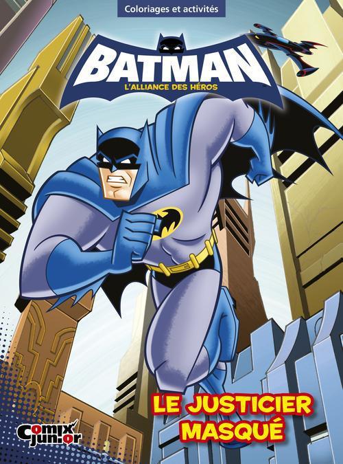 Batman ; l'alliance des héros ; le justicier masqué