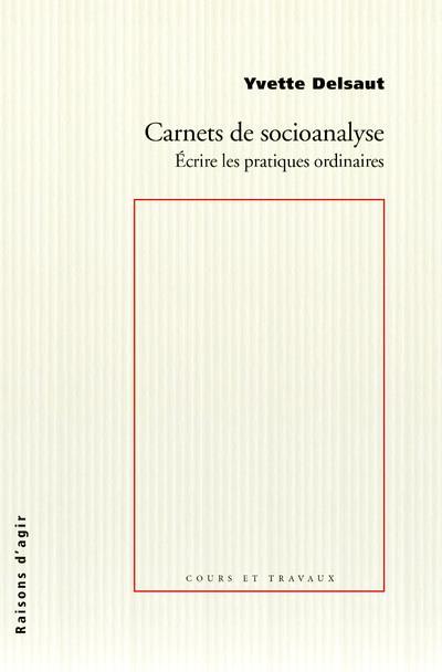 Carnets de socioanalyse ; écrire les pratiques ordinaires