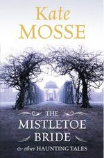 Vente EBooks : The Mistletoe Bride and Other Haunting Tales  - Kate Mosse