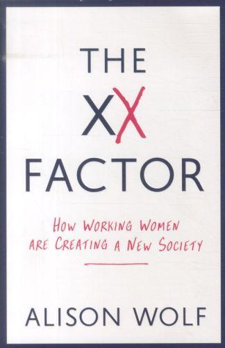 The xx factor - how working women are creating a new society