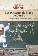 Les Passeurs de livres de Daraya. Une bibliothèque clandestine en Syrie  - Delphine Minoui