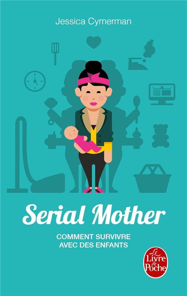 Serial mother ; comment survivre avec des enfants
