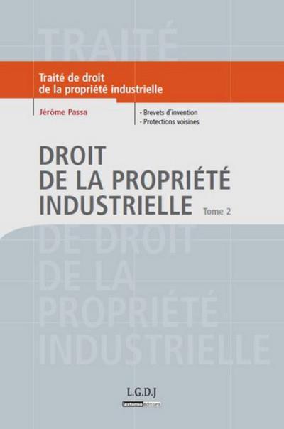 Droit de la propriété industrielle t.2 ; brevets d'invention ; protections voisines