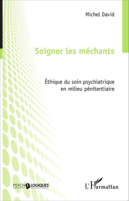 Soigner les méchants ; éthique du soin psychiatrique en milieu pénitentiaire