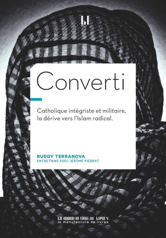 Converti : catholique intégriste, militaire, braqueur, la dérive vers l'Islam radical