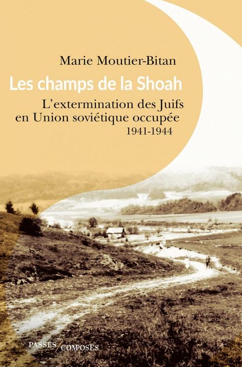 Les champs de la Shoah ; l'extermination des Juifs en Union soviétique occupée, 1941-1944