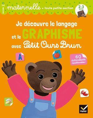Je découvre le langage et le graphisme avec Petit Ours Brun ; toute petite section