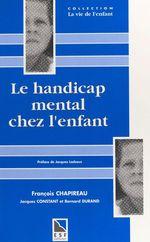 Vente Livre Numérique : Le handicap mental chez l'enfant : une synthèse neuve pour comprendre, agir, décider  - Jacques Constant - Bernard Durand - François Chapireau