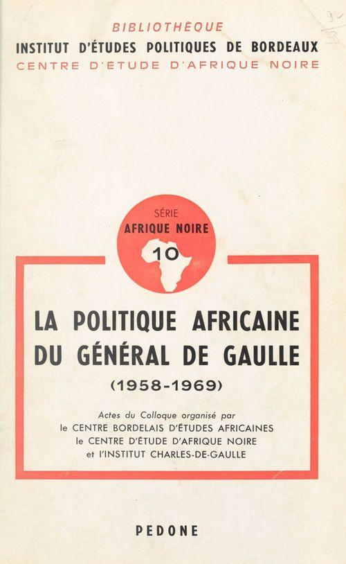 La politique africaine du général de Gaulle 1958-1969