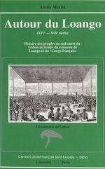 Autour du Loango (XIVe-XIXe siècle) : histoire des peuples du Sud-Ouest du Gabon au temps du royaume de Loango et du «Congo fr