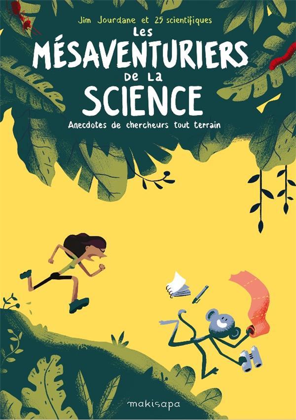 Les mésaventuriers de la science ; anecdotes de chercheurs tout terrain
