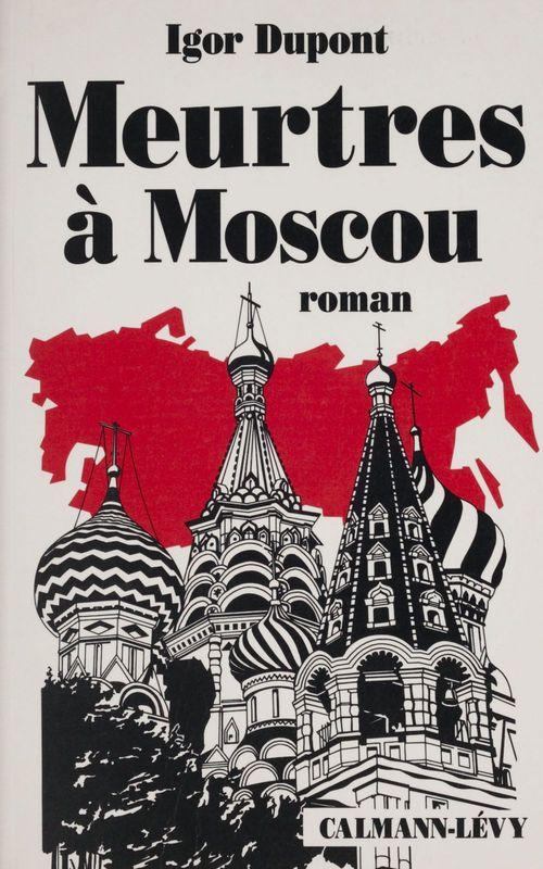 Meurtres à Moscou  - Igor Dupont