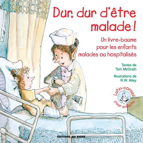 Dur, dur d'être malade ! un livre-baume pour les enfants malades ou hospitalisés