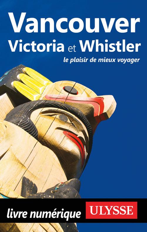 Vancouver, Victoria et Whistler (édition 2018)
