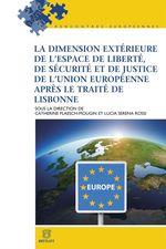 Vente Livre Numérique : La dimension extérieure de l'espace de liberté, de sécurité et de justice de l'Union européenne après le Traité de Lisbonne  - Catherine Flaesch-Mougin - Lucia Serena Rossi
