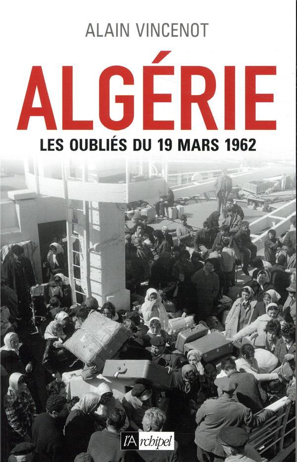 Algerie Les Oublies Du 19 Mars 1962 Alain Vincenot Archipel Grand Format Le Hall Du Livre Nancy