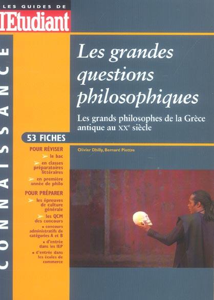 Les grandes questions philosophiques ; les grands philosophes de la grece antique au xx siecle