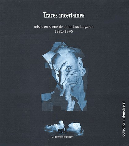 Traces incertaines ; mises en scène de Jean-Luc Lagarce 1981-1995