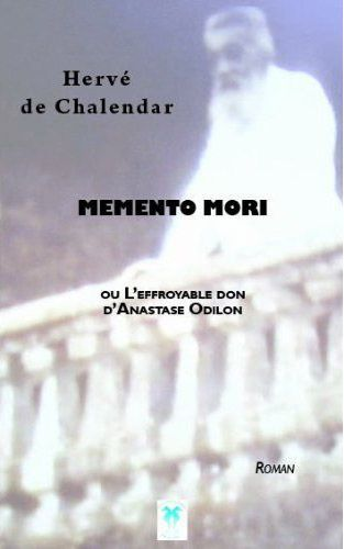 Memento mori ; ou l'effroyable don d'Anastase Odilon