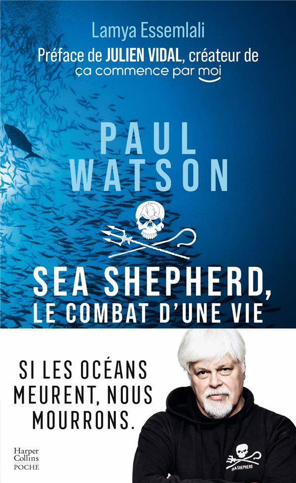 Paul Watson : Sea Shepherd, le combat d'une vie