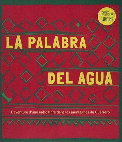 La palabra del agua ; l'aventure d'une radio libre dans les montagnes du Guerrero