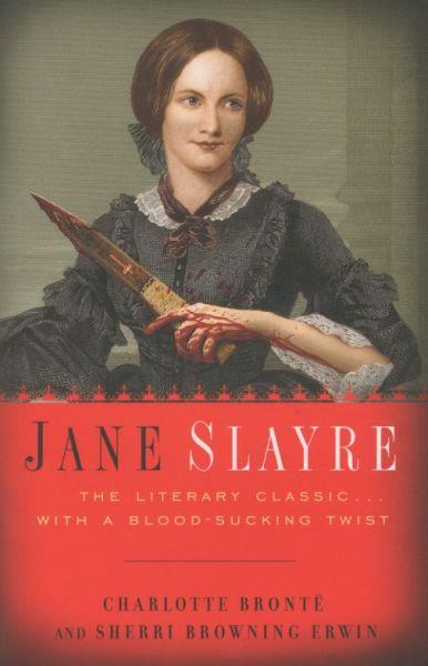 Jane Slayre ; The Literary Classic with a Bloodsucking Twist