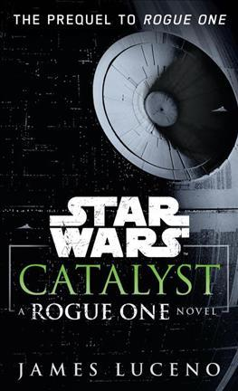 STAR WARS: CATALYST - A ROGUE ONE NOVEL