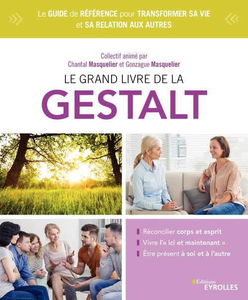 Le grand livre de la gestalt ; le guide de référence pour améliorer sa relation à soi et aux autres (2e édition)