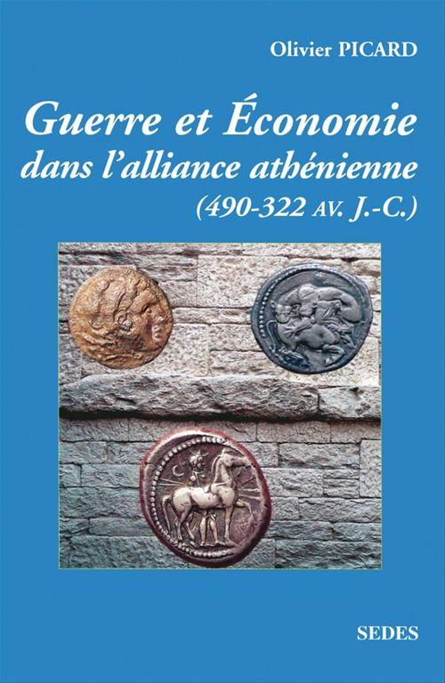 Guerre et économie de la Grèce classique (490 av. J.-C.-322 av. J.-C.)  - Olivier Picard