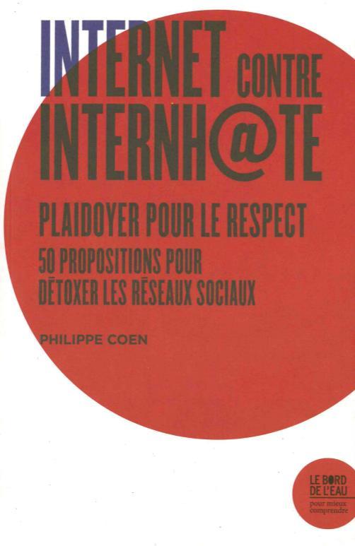 Internet contre Internhate ; plaidoyer pour le respect ; 50 propositions pour détoxer les réseaux sociaux