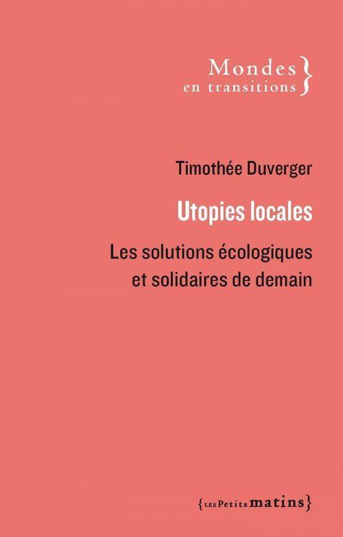 Utopies locales - Les solutions écologiques et solidaires de demain