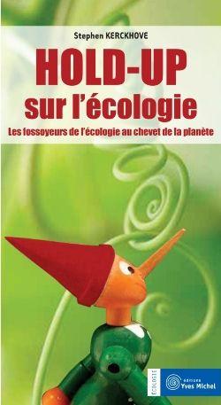 Holp-Up Sur L'Ecologie ; Les Fossoyeurs De L'Ecologie Au Chevet De La Planete