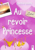Au revoir Princesse  - Darcy Coralie