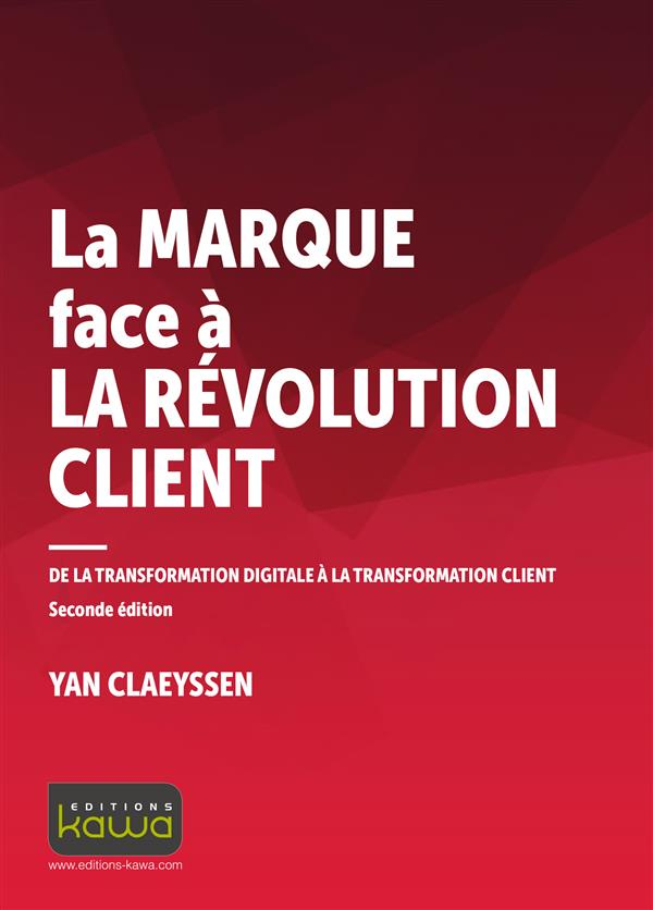La Marque Face A La Revolution Client ; De La Transformation Digitale A La Transformation Client