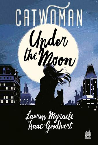 CATWOMAN - UNDER THE MOON - TOME 0 MYRACLE, LAUREN