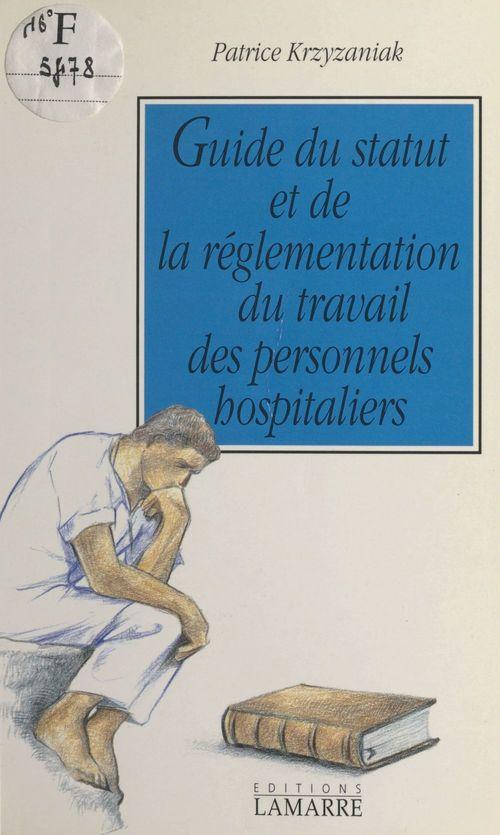 Guide du statu de la reglementation du travail des personnels hospitaliers