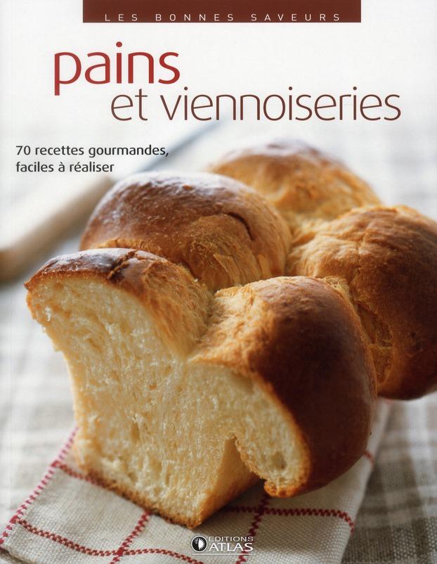 Pains Et Viennoiseries ; 70 Recettes Gourmandes, Faciles A Realiser