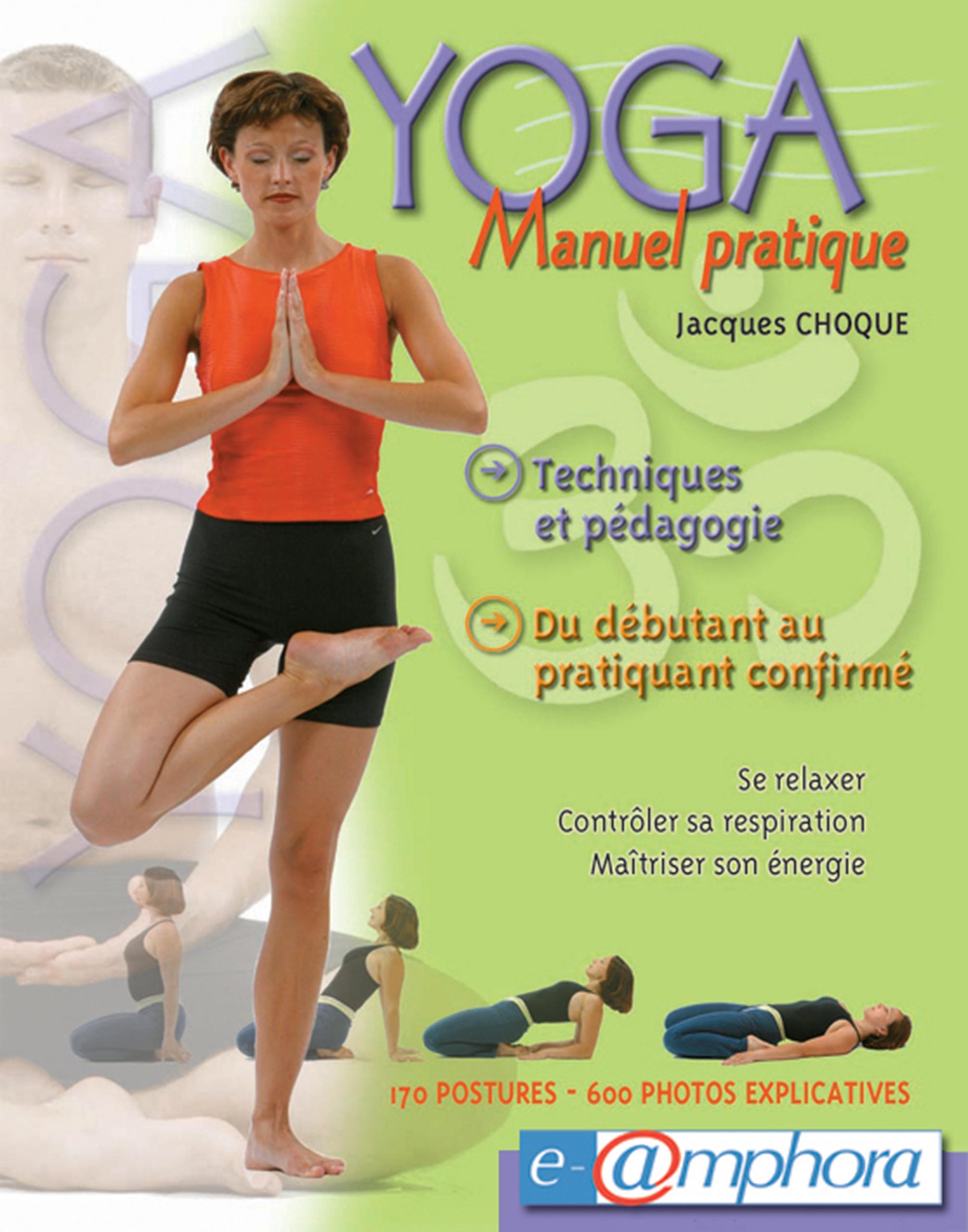 Manuel pratique du yoga ; technique et pédagogie du débutant au pratiquant confirmé
