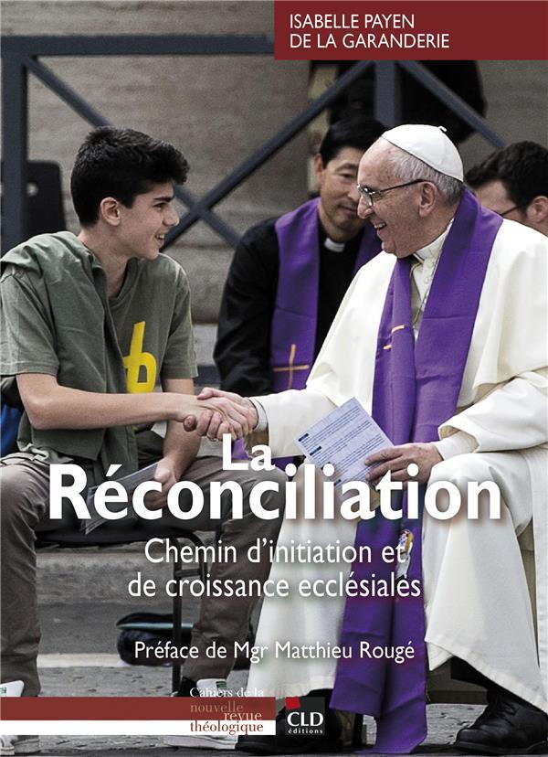 LA RECONCILIATION  -  CHEMIN D'INITIATION ET DE CROISSANCE ECCLESIALES