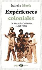 Couverture de Experiences Coloniales - La Nouvelle-Caledonie (1853-1920)