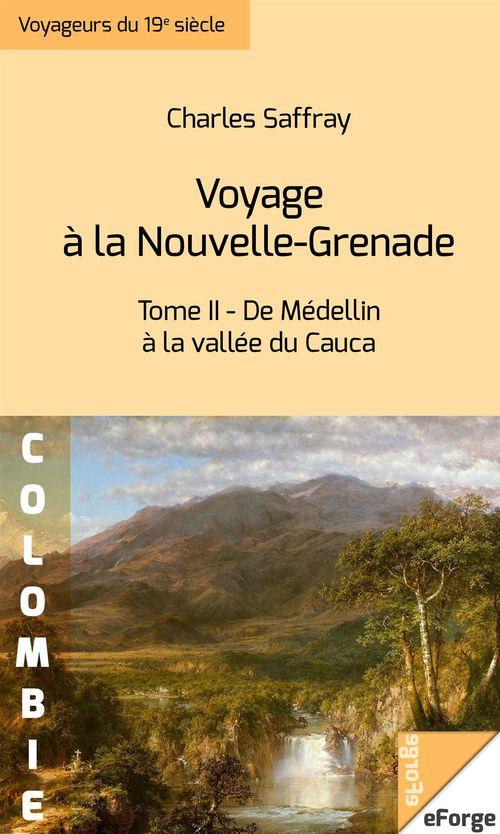 Voyage à la Nouvelle-Grenade  -Tome II : De Médellin à la vallée du Cauca