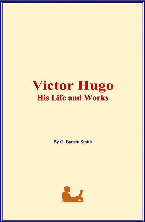 Victor Hugo: His Life and Works