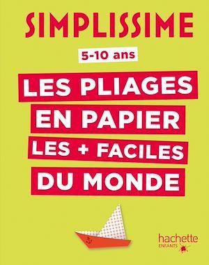 Simplissime ; les pliages en papier les + faciles du monde