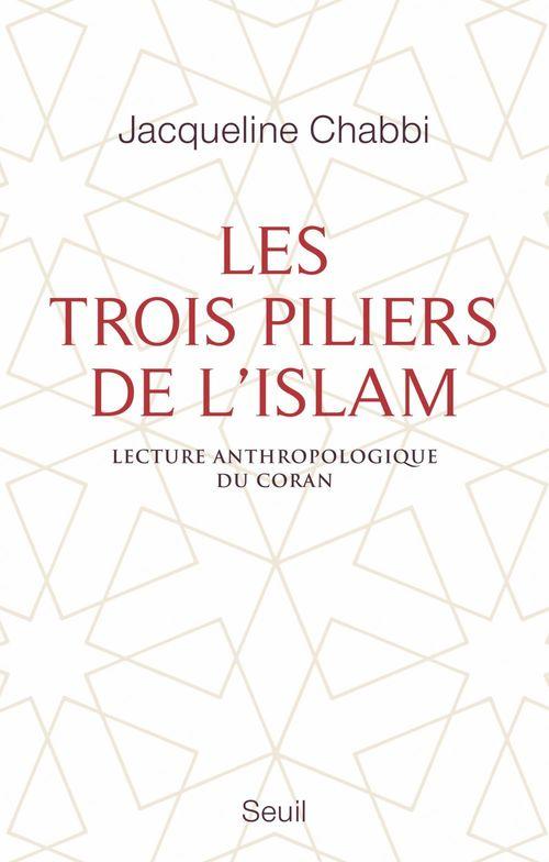 Les trois piliers de l'islam ; lecture anthropologique du Coran