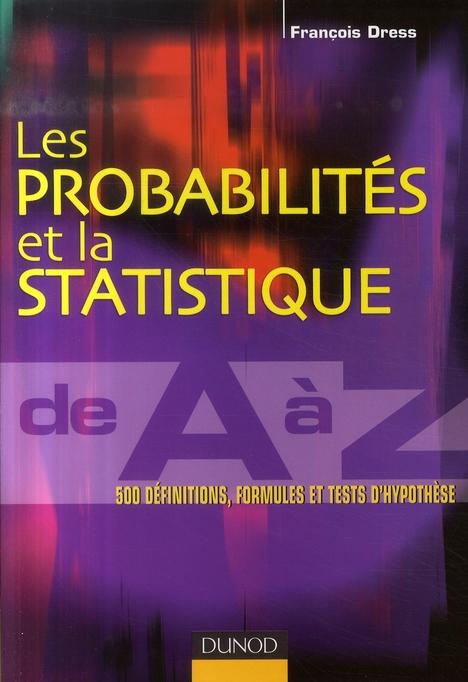 Les Probabilites Et La Statistique De A A Z ; 500 Definitions, Formules Et Tests D'Hypothese