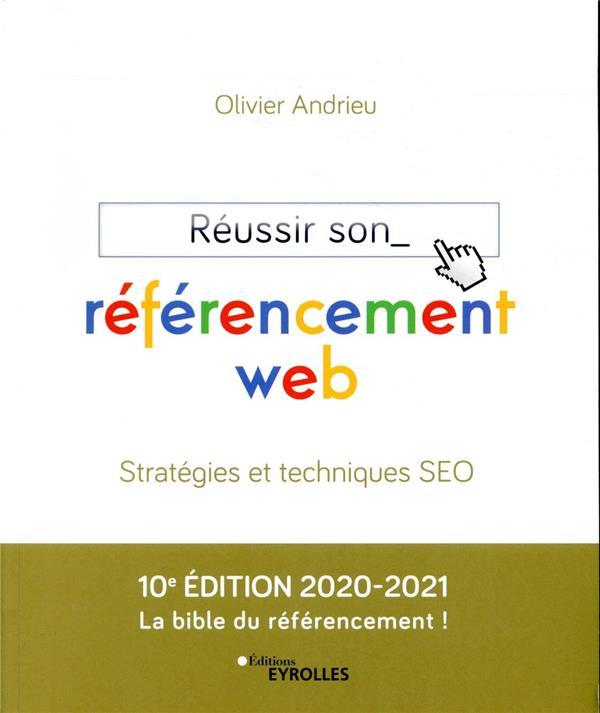 Réussir son référencement web (édition 2020/2021)