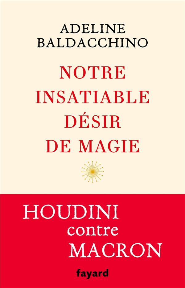 Notre insatiable désir de magie ; Houdini contre Macron