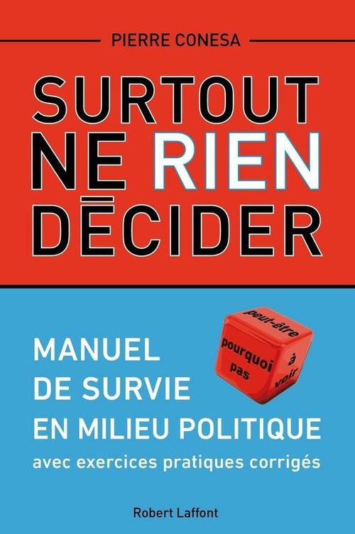 Surtout ne rien décider ; manuel de survie en milieu politique