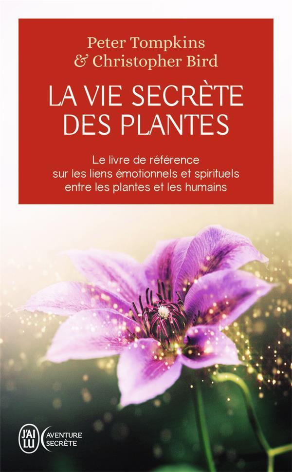 La vie secrète des plantes ; le livre de référence sur les liens émotionnels et spirituels entre les plantes et les humains